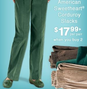 Corduroy Slacks $17.99 per pair when you buy 2