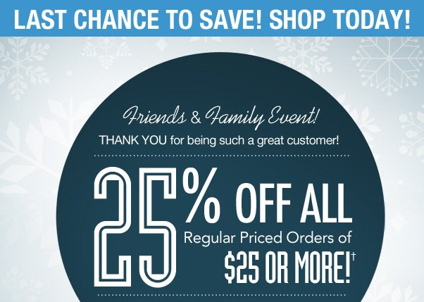Hurry - Friends & Family Sale Ends Today!