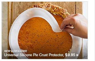 NEW & EXCLUSIVE - Universal Silicone Pie Crust Protector, $9.95