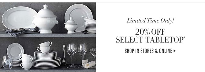 Limited Time Only! - 20% OFF SELECT TABLETOP* - SHOP IN STORES & ONLINE