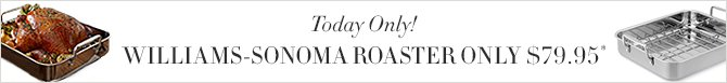 Today Only! - WILLIAMS-SONOMA ROASTER ONLY $79.95*