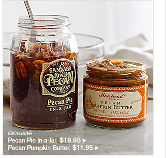EXCLUSIVE - Pecan Pie In-a-Jar, $19.95 - Pecan Pumpkin Butter, $11.95