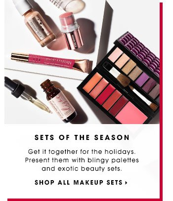SETS OF THE SEASON. Get it together for the holidays. Present them with blingy palettes and exotic beauty sets. SHOP ALL MAKEUP SETS