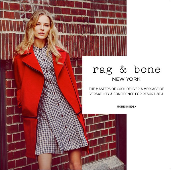 Rag & Bone delivers a message of versatility and confidence for resort 2014.  >>