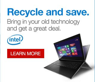 Recycle  and save. Bring in your old technology and get a great deal. Learn  more