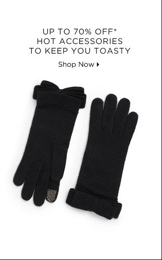 Up To 70% Off* Hot Accessories To Keep You Toasty