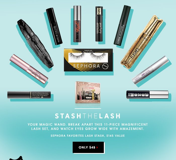 STASH THE LASH. Your magic wand. Break apart this 11-piece magnificent lash set, and watch eyes grow wide with amazement. Sephora Favorites Lash Stash, $45.00 ($145.00 value). ONLY $45