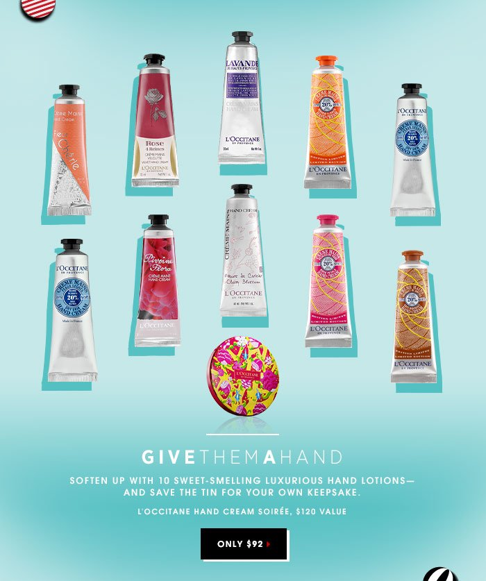 GIVE THEM A HAND. Soften up with 10 sweet-smelling luxurious hand lotions - and save the tin for your own keepsakes. L'Occitane Hand Cream Soiree, $92.00 ($120.00 value). SHOP NOW