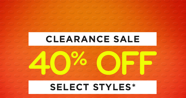 Clearance Sale 40% Off Select Styles*