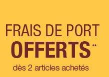 Frais de port offerts** dès 2 articles achetés
