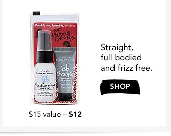 Straight, full bodied  and frizz free.$12 ($15 value)›SHOP