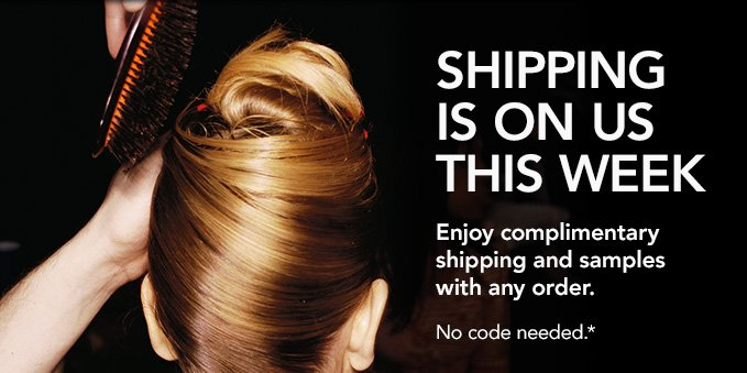 SHIPPING IS ON US THIS WEEKEnjoy complimentary shipping and samples with any order. No code needed.*