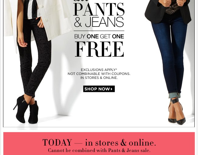 Today, all pants & jeans buy one get one FREE!