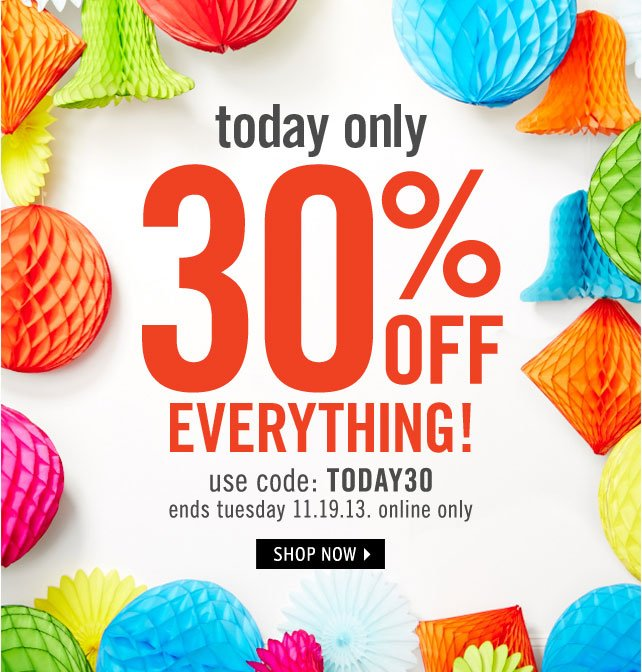 30% OFF EVERYTHING! ends 11.19 use code: XXXXXX online only