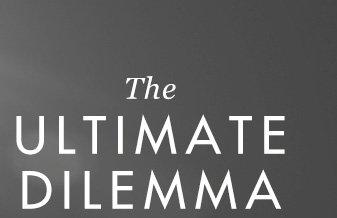 THE ULTIMATE DILEMMA