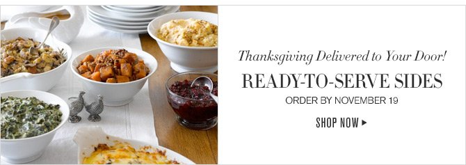 Thanksgiving Delivered to Your Door! - READY-TO-SERVE SIDES - ORDER BY NOVEMBER 19 - SHOP NOW