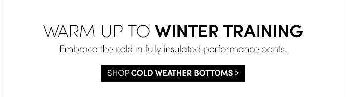 WARM UP TO WINTER TRAINING | SHOP COLD WEATHER BOTTOMS
