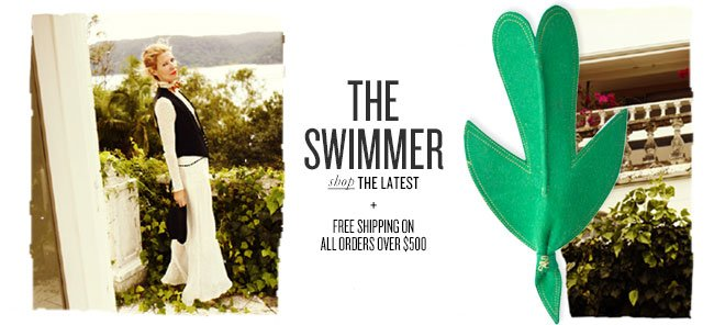 THE SWIMMER shop THE LATEST + FREE SHIPPING ON ALL ORDERS OVER $500