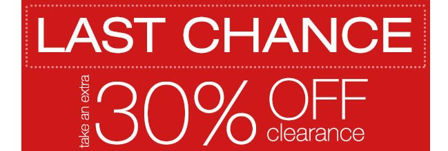 LAST CHANCE: Take An Extra 30% Off Clearance