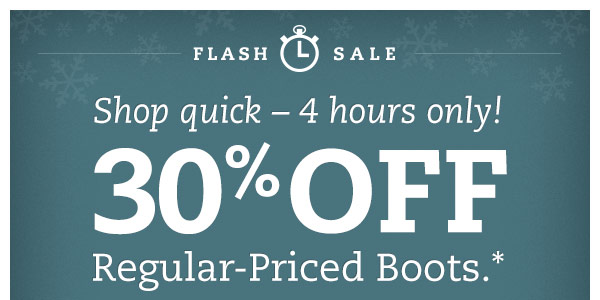 Flash Sale: Shop quick - 4 hours only! 30% OFF Regular-Priced Boots.*