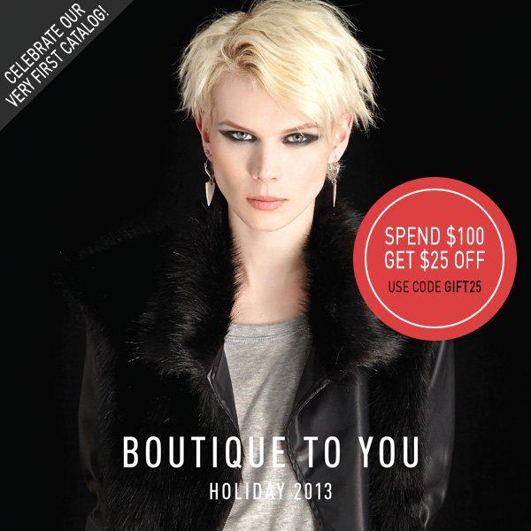 Celebrate our very first catalog by taking $25 off your order of $100 or more. Code: GIFT25