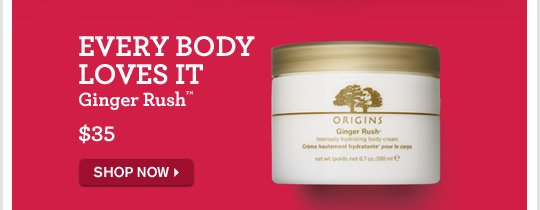 EVERYBODY LOVES IT Ginger Rush 35 dollars SHOP NOW