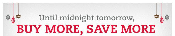 Until midnight tomorrow, Buy More Save More