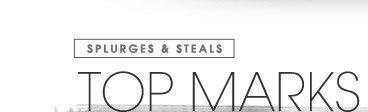 SPLURGES & STEALS. TOP MARKS