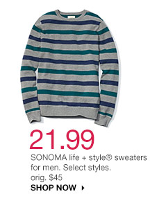 21.99 SONOMA life + style sweaters for men. Select styles. orig. $45. SHOP NOW