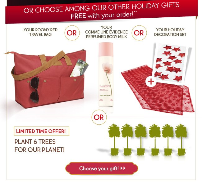 OR CHOOSE AMONG OUR OTHER HOLIDAY GIFTS FREE with your order!**