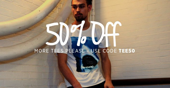 More Tees Please: 50% Off All