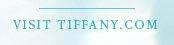 VISIT TIFFANY.COM