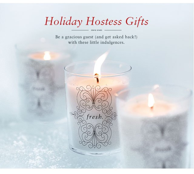 HOLIDAY HOSTESS GIFTS: Be a gracious guest (and get asked back!) with these little indulgences.