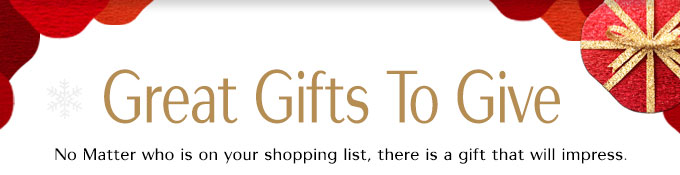 Great Gifts To Give | No Matter who is on your shopping list, there is a gift that will impress.