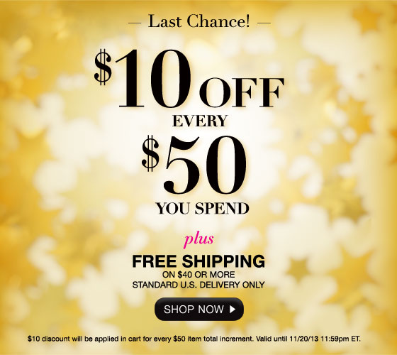 Last Chance: $10 Off Every $50 You Spend Plus Free  Shipping on $40 or More Standard U.S. Delivery Only