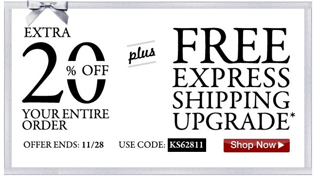 extra 20 percent off your entire order plus free express shipping upgrade* offer ends: 11/28 use code: KS62811 - click the link below