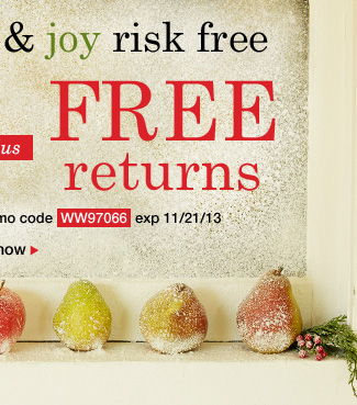 Sitewide Free shipping PLUS Free Returns, why wait? Use promo code WW97066. Expires 11/21/13