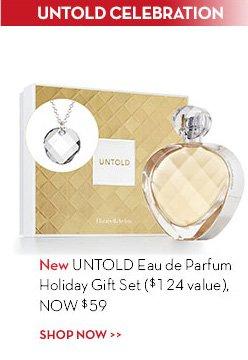 UNTOLD CELEBRATION. New UNTOLD Eau de Parfum Holiday Gift Set ($124 value), NOW $59. SHOP NOW.