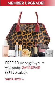 MEMBER UPGRADE! FREE 10-piece gift - yours with code: DAYREPAIR, (a $123 value). SHOP NOW.