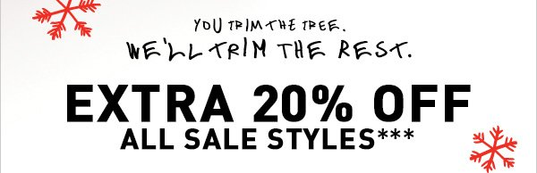 WE'LL TRIM THE REST EXTRA 20% OFF ALL SALE STYLES***