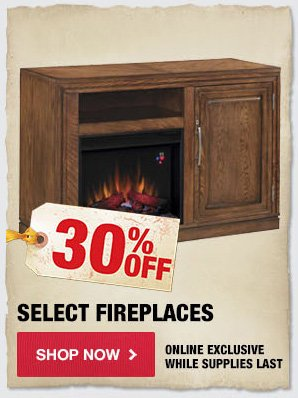 30% OFF Select Fireplaces