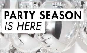 PARTY SEASON IS HERE
