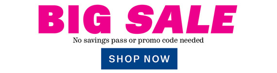 BIG SALE. No savings pass or promo code needed. Shop Now.