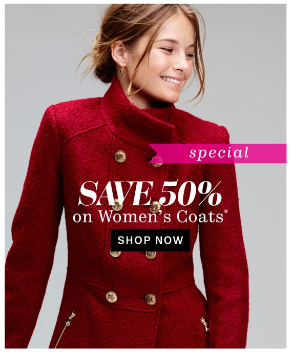 Special. Save 50% on Women's Coats*. Shop Now.