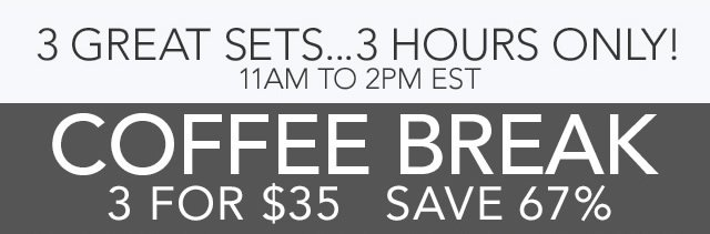 4 Great Sets... 4 Hours Only! Cofee Break