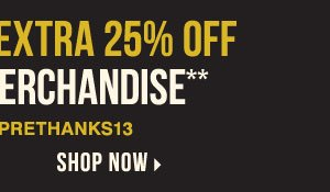 Take up to an extra 25% off sale price merchandise** Shop now.