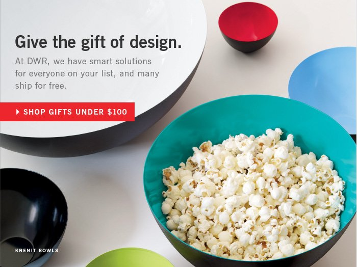 Give the gift of design. At DWR, we have smart solutions for everyone on your list, and many ship for free. SHOP GIFTS UNDER $100