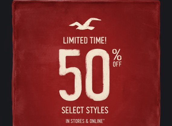 LIMITED TIME! 50% OFF SELECT STYLES IN STORES & ONLINE*