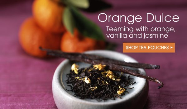 Orange Dulce. Teeming with orange, vanilla and jasmine. Shop tea pouches...