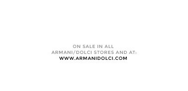 On sale in all Armani/Dolci stores and at: www.armanidolci.com